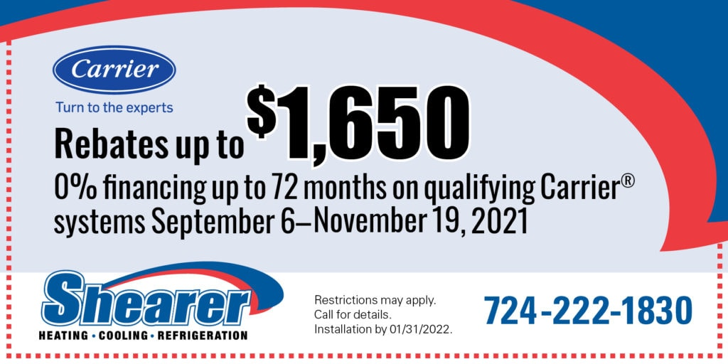 Carrier Rebates up to ,650 | September 6 - November 19, 2021 | Restrictions may apply. Call for details. Installation by 01/31/2022.